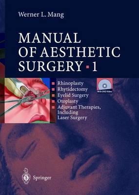 Manual of Aesthetic Surgery: Rhinoplasty, Rhytidectomy, Eyelid Surgery, Otoplasty, Adjuvant Therapies Including Laser Surgery v. 1
