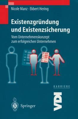 Existenzgr ndung Und Existenzsicherung: Vom Unternehmenskonzept Zum Erfolgreichen Unternehmen - VDI-Buch / VDI-Karriere (Hardback)