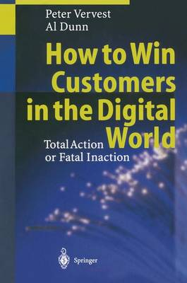 How to Win Customers in the Digital World: Total Action or Fatal Inaction (Hardback)