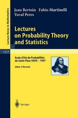 Lectures on Probability Theory and Statistics: Ecole d'Ete de Probabilites de Saint-Flour XXVII - 1997 - Lecture Notes in Mathematics 1717 (Paperback)