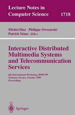 Interactive Distributed Multimedia Systems and Telecommunication Services: 6th International Workshop, IDMS'99, Toulouse, France, October 12-15, 1999, Proceedings - Lecture Notes in Computer Science 1718 (Paperback)