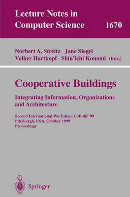 Cooperative Buildings. Integrating Information, Organizations, and Architecture: Second International Workshop, CoBuild'99, Pittsburgh, PA, USA, October 1-2, 1999, Proceedings - Lecture Notes in Computer Science 1670 (Paperback)