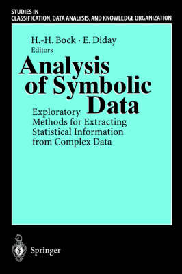 Analysis of Symbolic Data: Exploratory Methods for Extracting Statistical Information from Complex Data - Studies in Classification, Data Analysis, and Knowledge Organization (Paperback)