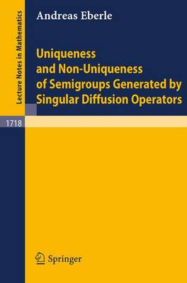Uniqueness and Non-Uniqueness of Semigroups Generated by Singular Diffusion Operators - Lecture Notes in Mathematics 1718 (Paperback)
