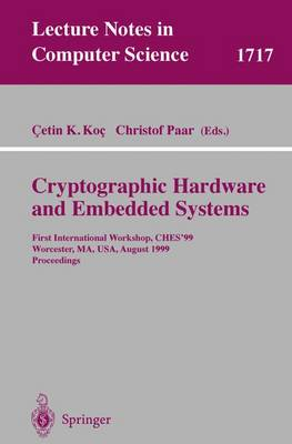 Cryptographic Hardware and Embedded Systems: First International Workshop, CHES'99 Worcester, MA, USA, August 12-13, 1999 Proceedings - Lecture Notes in Computer Science 1717 (Paperback)