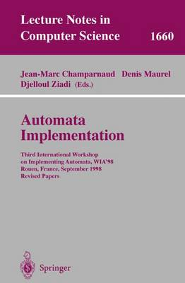 Automata Implementation: Third International Workshop on Implementing Automata, WIA'98, Rouen, France, September 17-19, 1998, Revised Papers - Lecture Notes in Computer Science 1660 (Paperback)