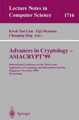 Advances in Cryptology - ASIACRYPT'99: International Conference on the Theory and Application of Cryptology and Information Security, Singapore, November 14-18, 1999 Proceedings - Lecture Notes in Computer Science 1716 (Paperback)