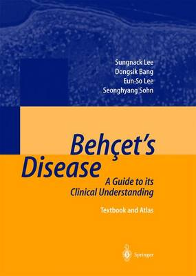 Behcet's Disease: A Guide to its Clinical Understanding Textbook and Atlas (Hardback)