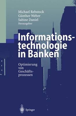 Informationstechnologie in Banken: Optimierung Von Gesch ftsprozessen (Hardback)