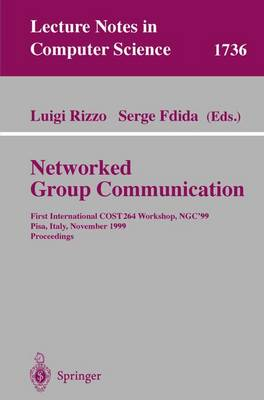 Networked Group Communication: First International COST264 Workshop, NGC'99, Pisa, Italy, November 17-20, 1999 Proceedings - Lecture Notes in Computer Science 1736 (Paperback)
