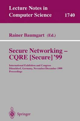 Secure Networking - CQRE (Secure) '99: International Exhibition and Congress Dusseldorf, Germany, November 30 - December 2, 1999, Proceedings - Lecture Notes in Computer Science 1740 (Paperback)