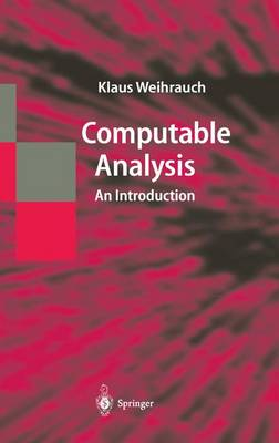 Computable Analysis: An Introduction - Texts in Theoretical Computer Science. An EATCS Series (Hardback)