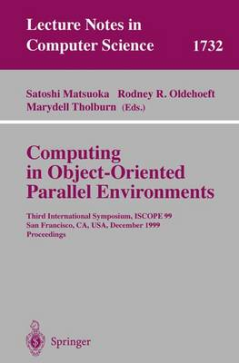 Computing in Object-Oriented Parallel Environments: Third International Symposium, ISCOPE 99, San Francisco, CA, USA, December 8-10, 1999 Proceedings - Lecture Notes in Computer Science 1732 (Paperback)
