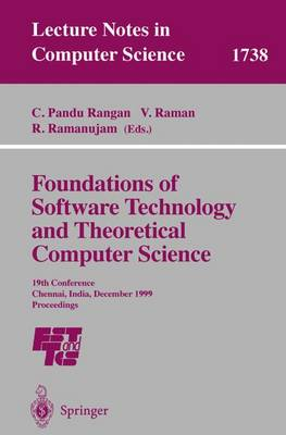 Foundations of Software Technology and Theoretical Computer Science: 19th Conference, Chennai, India, December 13-15, 1999 Proceedings - Lecture Notes in Computer Science 1738 (Paperback)