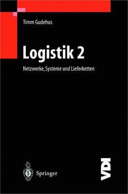Logistik II: Netzwerke, Systeme Und Lieferketten - VDI-Buch (Paperback)