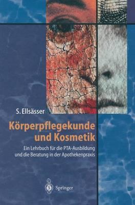 Korperpflegekunde Und Kosmetik: Ein Lehrbuch Fur Die PTA-Ausbildung Und Die Beratung in Der Apothekenpraxis (Hardback)