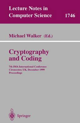 Cryptography and Coding: 7th IMA International Conference, Cirencester, UK, December 20-22, 1999 Proceedings - Lecture Notes in Computer Science 1746 (Paperback)