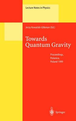 Towards Quantum Gravity: Proceedings of the XXXV International Winter School on Theoretical Physics Held in Polanica, Poland, 2-11 February 1999 - Lecture Notes in Physics 541 (Hardback)
