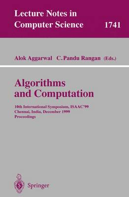 Algorithms and Computations: 10th International Symposium, ISAAC'99, Chennai, India, December 16-18, 1999 Proceedings - Lecture Notes in Computer Science 1741 (Paperback)