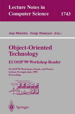 Object-Oriented Technology. ECOOP'99 Workshop Reader: ECOOP'99 Workshops, Panels, and Posters, Lisbon, Portugal, June 14-18, 1999 Proceedings - Lecture Notes in Computer Science 1743 (Paperback)