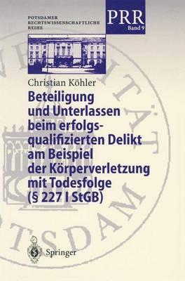 Beteiligung Und Unterlassen Beim Erfolgsqualifizierten Delikt Am Beispiel Der K rperverletzung Mit Todesfolge ( 2271 Stgb) - Potsdamer Rechtswissenschaftliche Reihe 9 (Hardback)