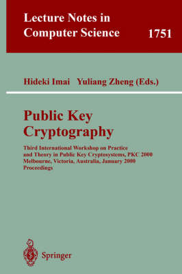 Public Key Cryptography: Third International Workshop on Practice and Theory in Public Key Cryptosystems, PKC 2000, Melbourne, Victoria, Australia, January 18-20, 2000, Proceedings - Lecture Notes in Computer Science 1751 (Paperback)