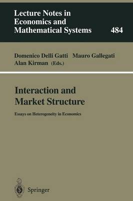 Interaction and Market Structure: Essays on Heterogeneity in Economics - Lecture Notes in Economics and Mathematical Systems 484 (Paperback)
