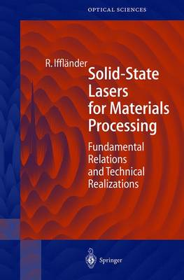 Solid-State Lasers for Materials Processing: Fundamental Relations and Technical Realizations - Springer Series in Optical Sciences 77 (Hardback)