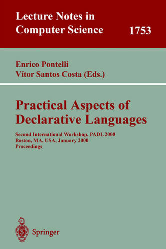 Practical Aspects of Declarative Languages: Second International Workshop, PADL 2000 Boston, MA, USA, January 17-18, 2000. Proceedings - Lecture Notes in Computer Science 1753 (Paperback)