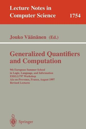 Generalized Quantifiers and Computation: 9th European Summer School in Logic, Language, and Information, ESSLLI'97 Workshop, Aix-en-Provence, France, August 11-22, 1997. Revised Lectures - Lecture Notes in Computer Science 1754 (Paperback)