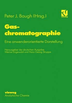 Gaschromatographie: Eine Anwenderorientierte Darstellung (Hardback)