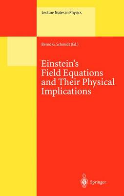 Einstein's Field Equations and Their Physical Implications: Selected Essays in Honour of Jurgen Ehlers - Lecture Notes in Physics 540 (Hardback)