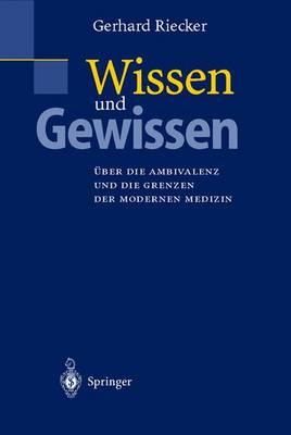 Wissen Und Gewissen: UEber Die Ambivalenz Und Die Grenzen Der Modernen Medizin (Hardback)
