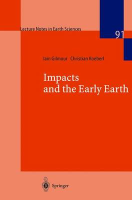 Impacts and the Early Earth - Lecture Notes in Earth Sciences 91 (Paperback)