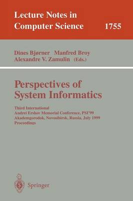 Perspectives of System Informatics: Third International Andrei Ershov Memorial Conference, PSI'99, Akademgorodok, Novosibirsk, Russia, July 6-9, 1999 Proceedings - Lecture Notes in Computer Science 1755 (Paperback)