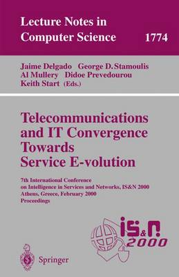 Telecommunications and IT Convergence. Towards Service E-volution: 7th International Conference on Intelligence in Services and Networks, IS&N 2000, Athens, Greece, February 23-25, 2000 Proceedings - Lecture Notes in Computer Science 1774 (Paperback)