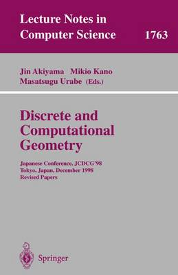 Discrete and Computational Geometry: Japanese Conference, JCDCG'98 Tokyo, Japan, December 9-12, 1998 Revised Papers - Lecture Notes in Computer Science 1763 (Paperback)