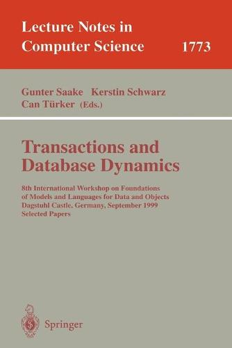 Transactions and Database Dynamics: 8th International Workshop on Foundations of Models and Languages for Data and Objects, Dagstuhl Castle, Germany, September 27-30, 1999 Selected Papers - Lecture Notes in Computer Science 1773 (Paperback)