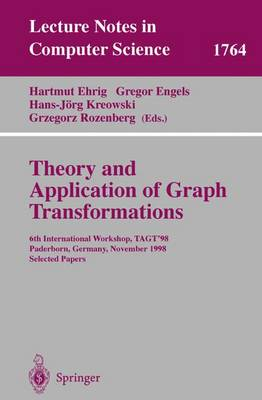 Theory and Application of Graph Transformations: 6th International Workshop, TAGT'98 Paderborn, Germany, November 16-20, 1998 Selected Papers - Lecture Notes in Computer Science 1764 (Paperback)