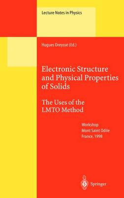 Electronic Structure and Physical Properties of Solids: The Uses of the LMTO Method - Lecture Notes in Physics 535 (Hardback)