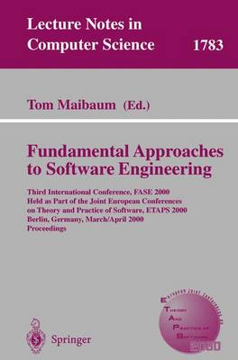 Fundamental Approaches to Software Engineering: Third International Conference, FASE 2000 Held as Part of the Joint European Conference on Theory and Practice of Software, ETAPS 2000 Berlin, Germany, March 25 - April 2, 2000 Proceedings - Lecture Notes in Computer Science 1783 (Paperback)