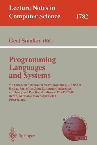 Programming Languages and Systems: 9th European Symposium on Programming, ESOP 2000 Held as Part of the Joint European Conferences on Theory and Practice of Software, ETAPS 2000 Berlin, Germany, March 25- April 2, 2000 Proceedings - Lecture Notes in Computer Science 1782 (Paperback)