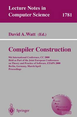 Compiler Construction: 9th International Conference, CC 2000 Held as Part of the Joint European Conferences on Theory and Practice of Software, ETAPS 2000 Berlin, Germany, March 25 - April 2, 2000 Proceedings - Lecture Notes in Computer Science 1781 (Paperback)