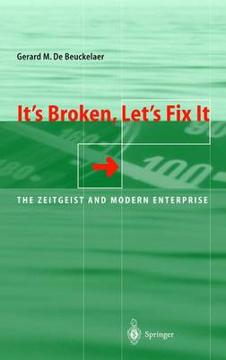 It's Broken, Let's Fix It: The Zeitgeist and Modern Enterprise (Hardback)