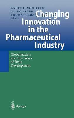 Changing Innovation in the Pharmaceutical Industry: Globalization and New Ways of Drug Development (Hardback)