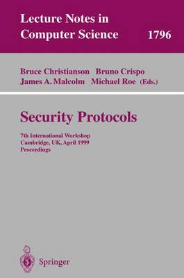 Security Protocols: 7th International Workshop Cambridge, UK, April 19-21, 1999 Proceedings - Lecture Notes in Computer Science 1796 (Paperback)
