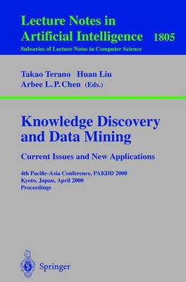 Knowledge Discovery and Data Mining. Current Issues and New Applications: Current Issues and New Applications: 4th Pacific-Asia Conference, PAKDD 2000 Kyoto, Japan, April 18-20, 2000 Proceedings - Lecture Notes in Artificial Intelligence 1805 (Paperback)