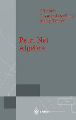Petri Net Algebra - Monographs in Theoretical Computer Science. An EATCS Series (Hardback)