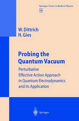 Probing the Quantum Vacuum: Perturbative Effective Action Approach in Quantum Electrodynamics and its Application - Springer Tracts in Modern Physics 166 (Hardback)
