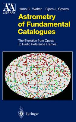 Astrometry of Fundamental Catalogues: The Evolution from Optical to Radio Reference Frames - Astronomy and Astrophysics Library (Hardback)